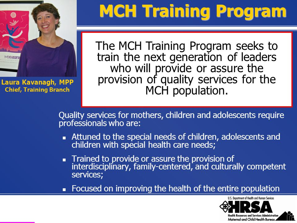 Health Resources and Services Administration Maternal and Child Health Bureau MCH Training Program Quality services for mothers, children and adolesce