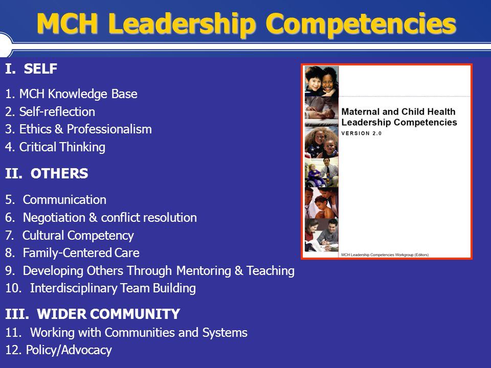 Health Resources and Services Administration Maternal and Child Health Bureau MCH Leadership Competencies I. SELF 1. MCH Knowledge Base 2. Self-reflec