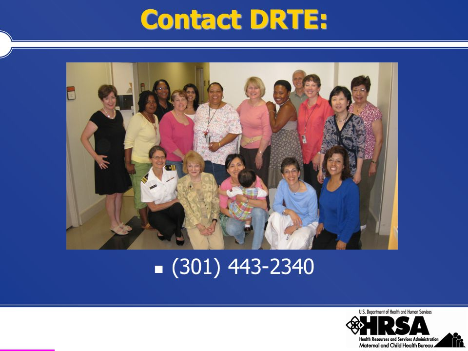Health Resources and Services Administration Maternal and Child Health Bureau (301) 443-2340 Contact DRTE: