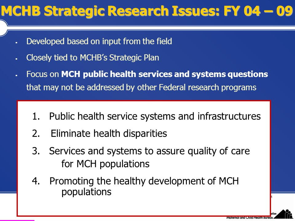 Health Resources and Services Administration Maternal and Child Health Bureau MCHB Strategic Research Issues: FY 04 – 09  Developed based on input fr