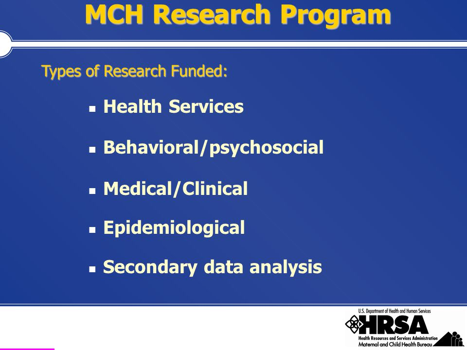 Health Resources and Services Administration Maternal and Child Health Bureau MCH Research Program Health Services Behavioral/psychosocial Medical/Cli