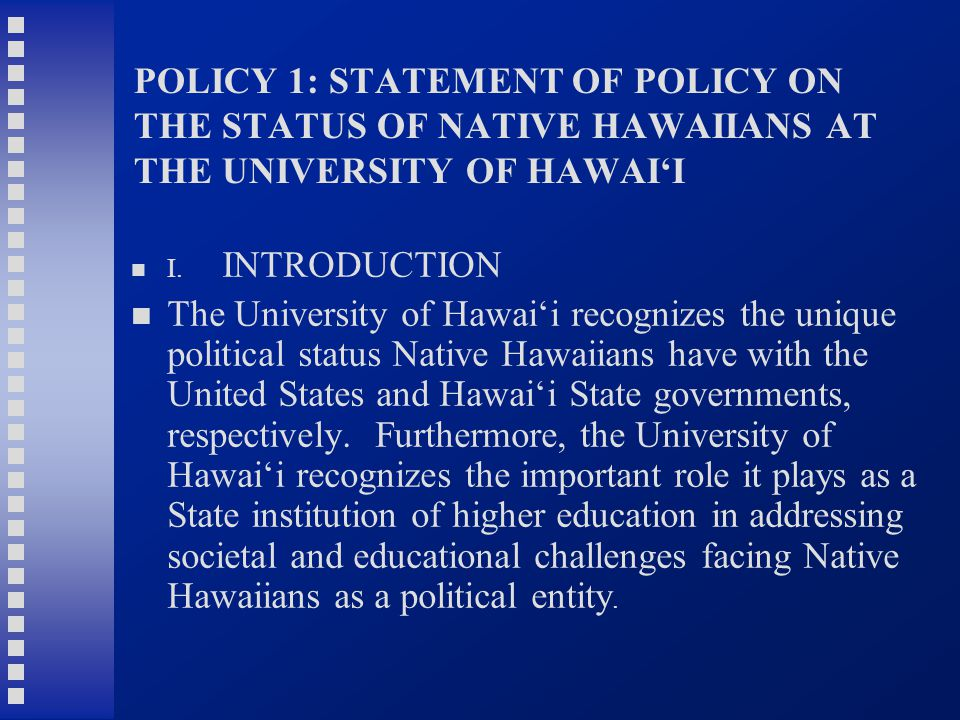 POLICY 1: STATEMENT OF POLICY ON THE STATUS OF NATIVE HAWAIIANS AT THE UNIVERSITY OF HAWAI'I I.