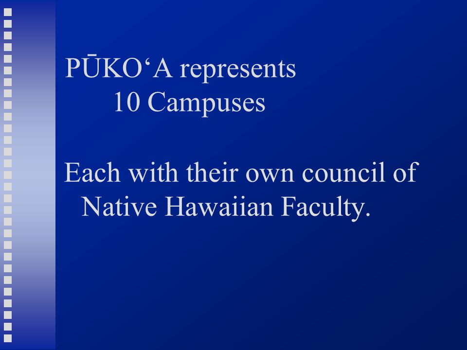 PŪKO'A represents 10 Campuses Each with their own council of Native Hawaiian Faculty.