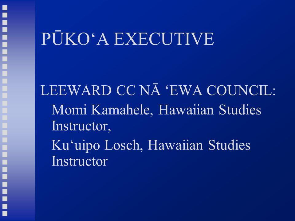 PŪKO'A EXECUTIVE LEEWARD CC NĀ 'EWA COUNCIL: Momi Kamahele, Hawaiian Studies Instructor, Ku'uipo Losch, Hawaiian Studies Instructor