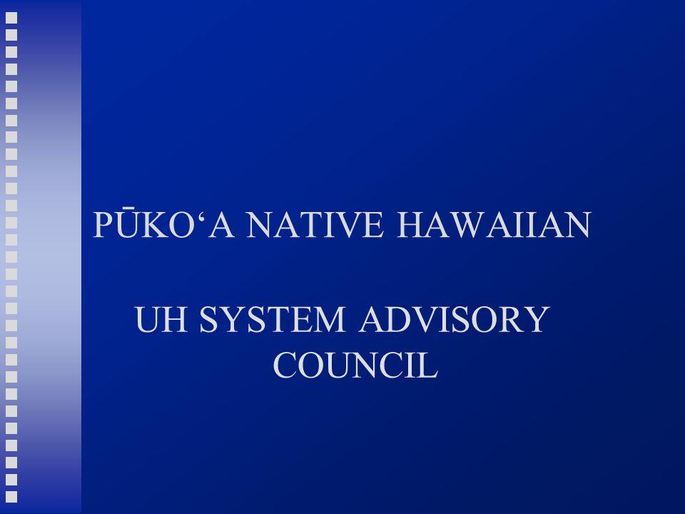 PŪKO'A NATIVE HAWAIIAN UH SYSTEM ADVISORY COUNCIL