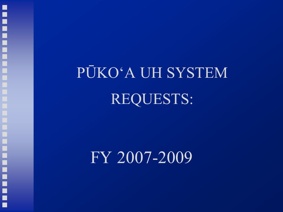 PŪKO'A UH SYSTEM REQUESTS: FY 2007-2009