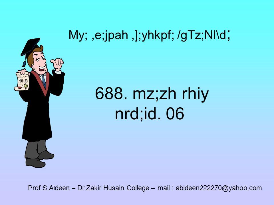 rPjf;fhjp mwf;fl;lis 688. mz;zh rhiy nrd;id.