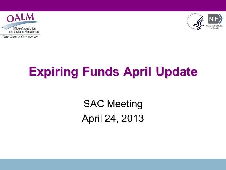 Expiring Funds April Update SAC Meeting April 24, 2013