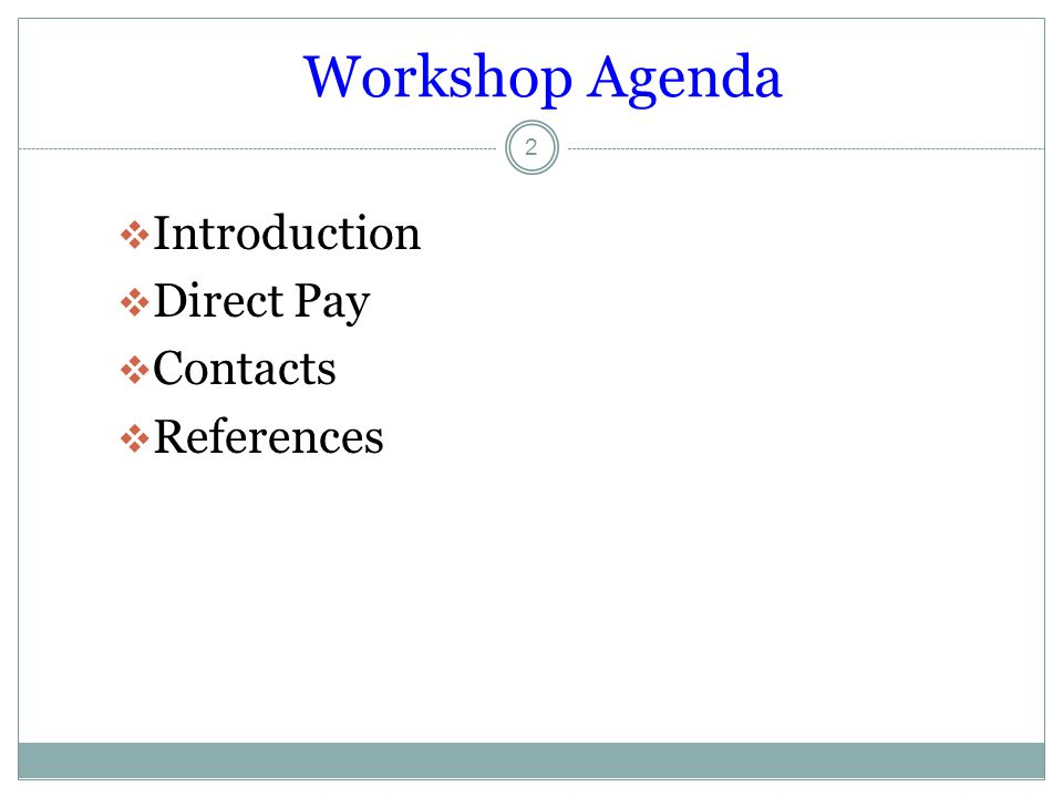 Workshop Agenda  Introduction  Direct Pay  Contacts  References 2