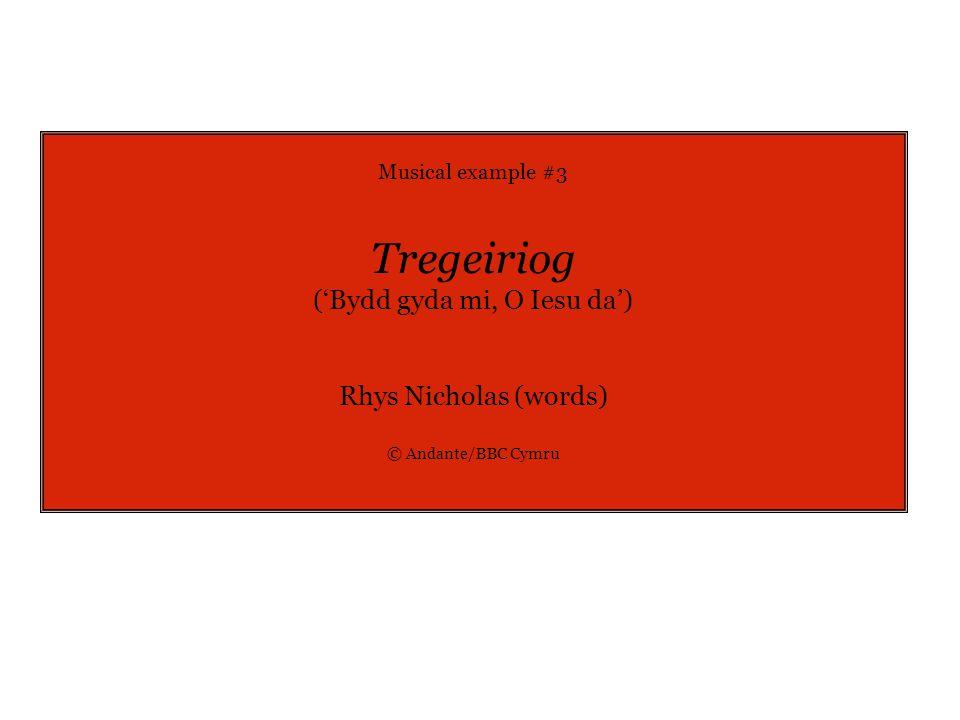 Musical example #3 Tregeiriog ('Bydd gyda mi, O Iesu da') Rhys Nicholas (words) © Andante/BBC Cymru