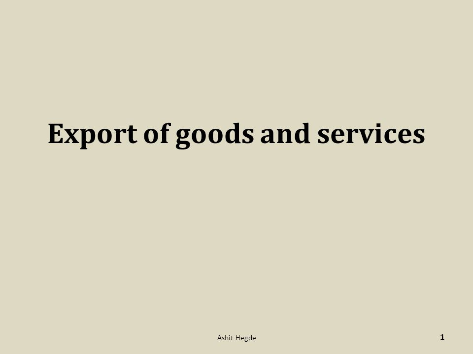 Export of goods and services 1 Ashit Hegde