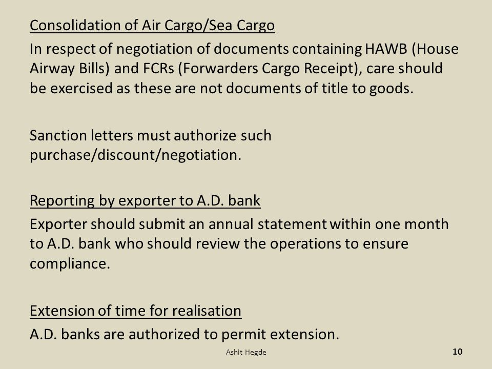 Consolidation of Air Cargo/Sea Cargo In respect of negotiation of documents containing HAWB (House Airway Bills) and FCRs (Forwarders Cargo Receipt), care should be exercised as these are not documents of title to goods.