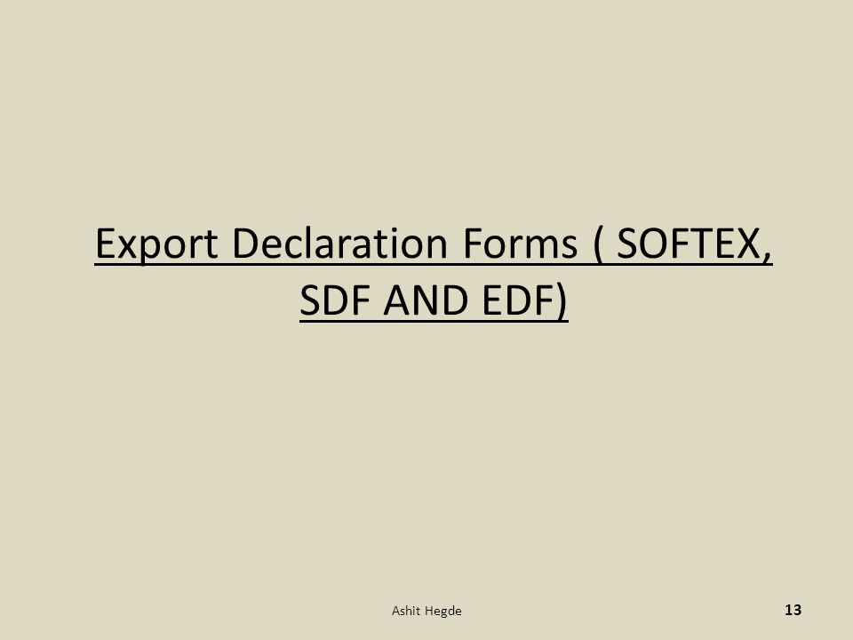 Export Declaration Forms ( SOFTEX, SDF AND EDF) 13 Ashit Hegde