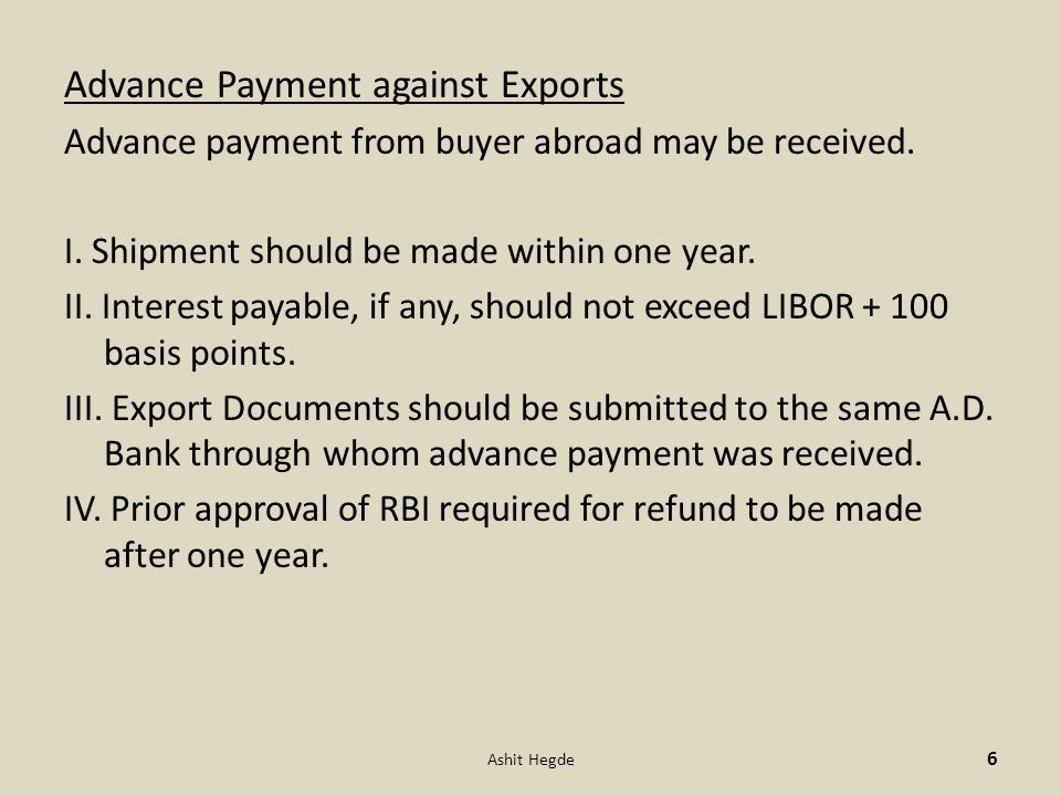 Advance Payment against Exports Advance payment from buyer abroad may be received.