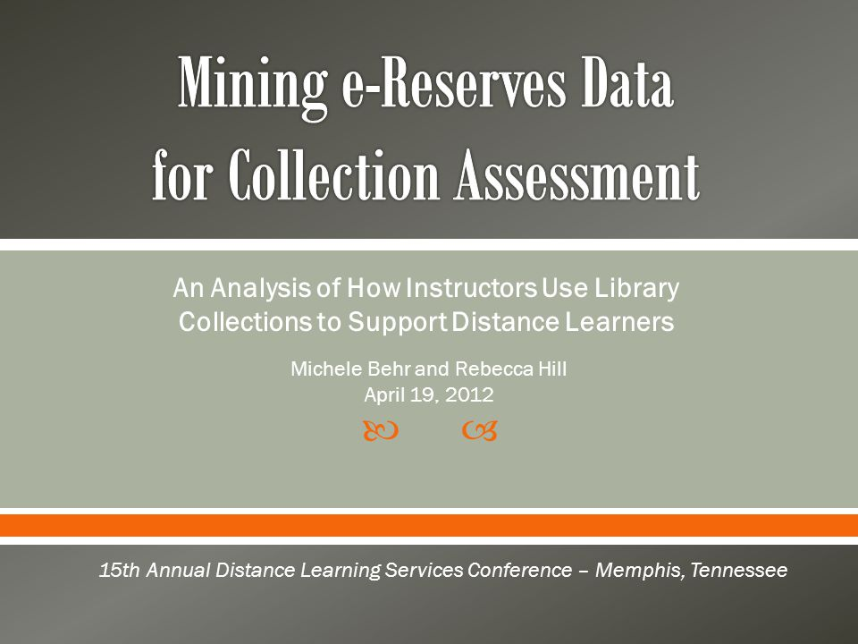  An Analysis of How Instructors Use Library Collections to Support Distance Learners 15th Annual Distance Learning Services Conference – Memphis, Ten