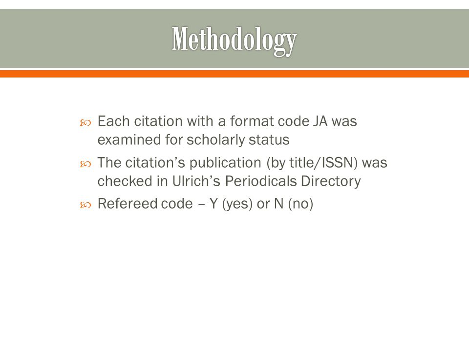  Each citation with a format code JA was examined for scholarly status  The citation's publication (by title/ISSN) was checked in Ulrich's Periodica