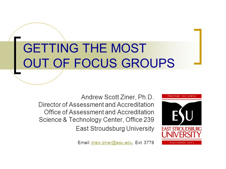 GETTING THE MOST OUT OF FOCUS GROUPS Andrew Scott Ziner, Ph.D.