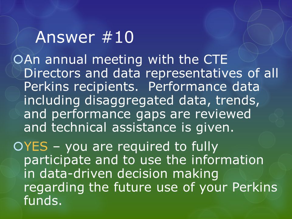 Answer #10  An annual meeting with the CTE Directors and data representatives of all Perkins recipients.