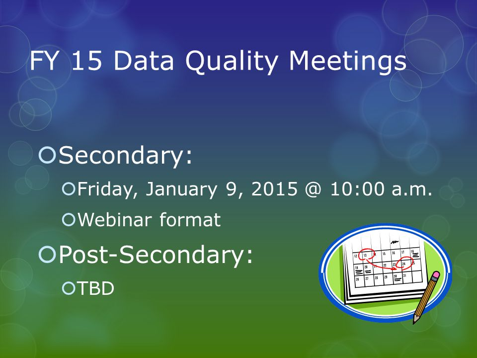 FY 15 Data Quality Meetings  Secondary:  Friday, January 9, 2015 @ 10:00 a.m.