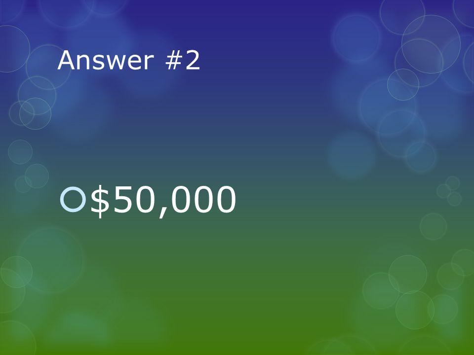 Answer #2  $50,000