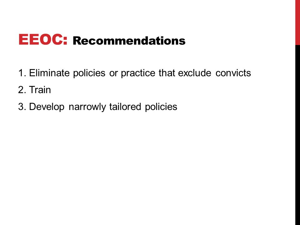 EEOC: Recommendations 1. Eliminate policies or practice that exclude convicts 2.