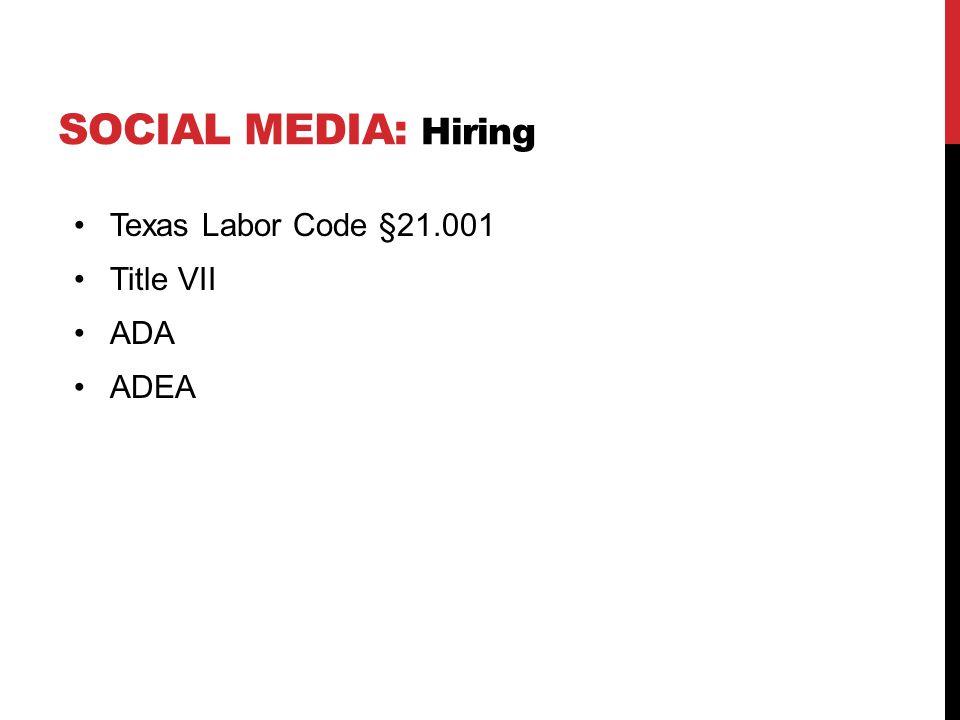 SOCIAL MEDIA: Hiring Texas Labor Code §21.001 Title VII ADA ADEA