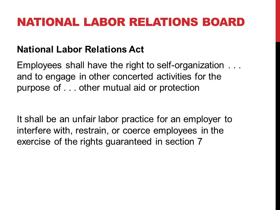 NATIONAL LABOR RELATIONS BOARD National Labor Relations Act Employees shall have the right to self-organization...