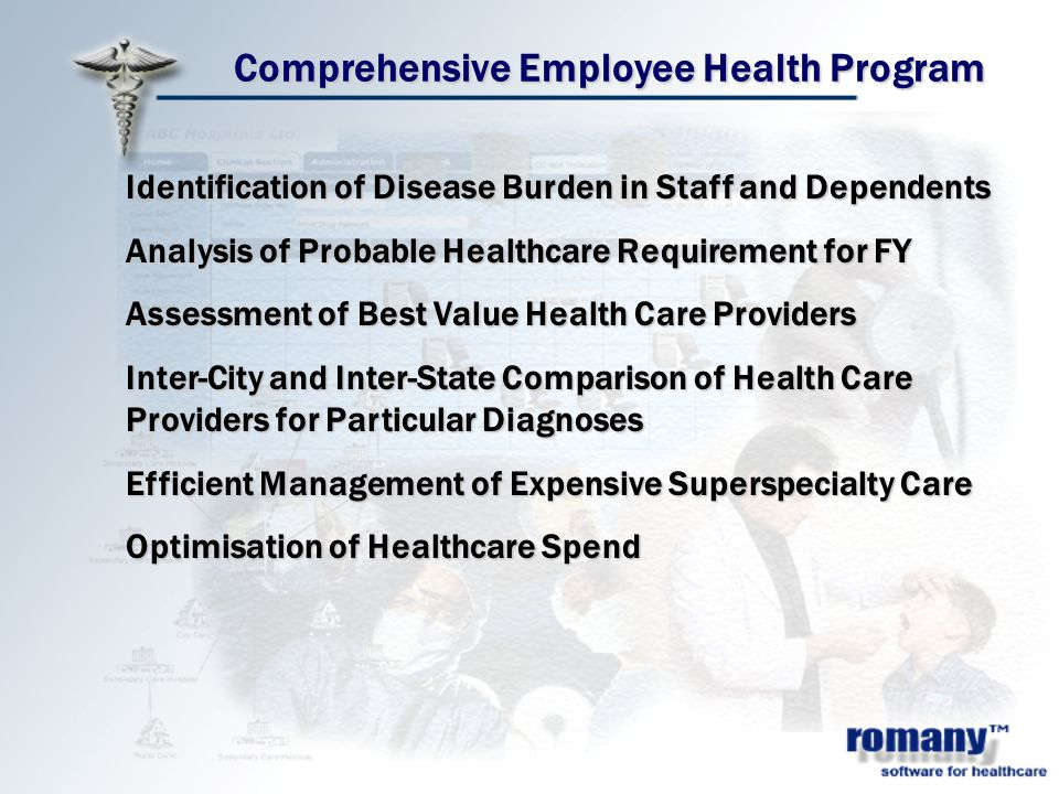 Comprehensive Employee Health Program Identification of Disease Burden in Staff and Dependents Analysis of Probable Healthcare Requirement for FY Assessment of Best Value Health Care Providers Inter-City and Inter-State Comparison of Health Care Providers for Particular Diagnoses Efficient Management of Expensive Superspecialty Care Optimisation of Healthcare Spend