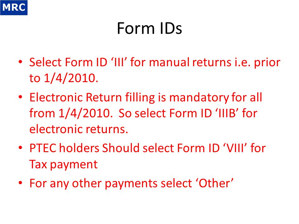 Form IDs Select Form ID 'III' for manual returns i.e. prior to 1/4/2010. Electronic Return filling is mandatory for all from 1/4/2010. So select Form