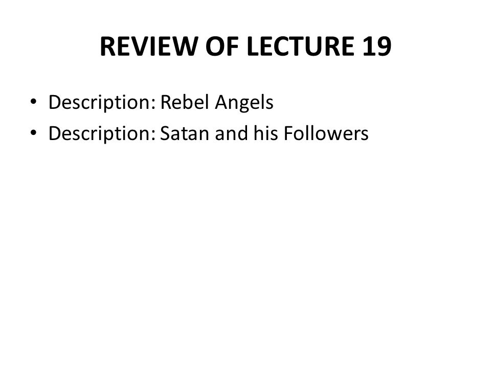 REVIEW OF LECTURE 19 Description: Rebel Angels Description: Satan and his Followers