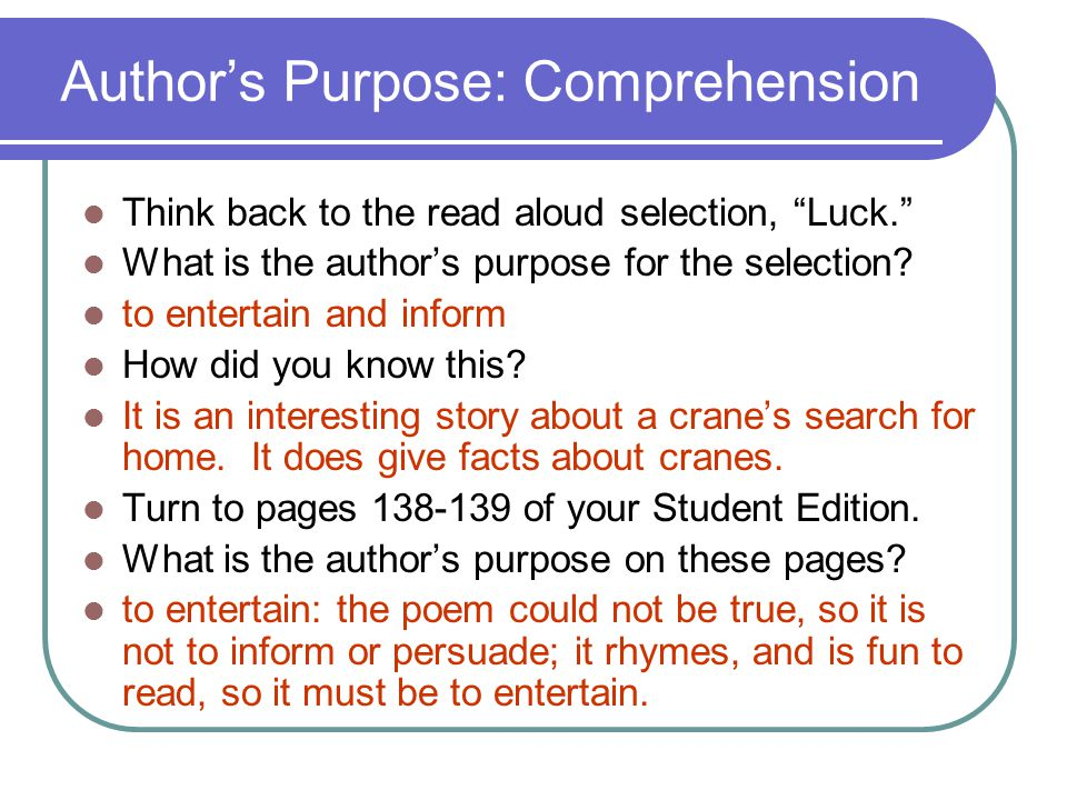 "Author's Purpose: Comprehension Think back to the read aloud selection, ""Luck."" What is the author's purpose for the selection? to entertain and infor"