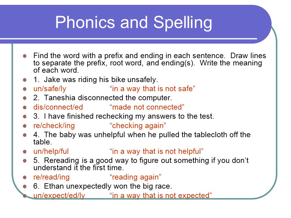 Phonics and Spelling Find the word with a prefix and ending in each sentence. Draw lines to separate the prefix, root word, and ending(s). Write the m