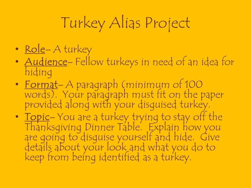 Turkey Alias Project Role– A turkey Audience– Fellow turkeys in need of an idea for hiding Format– A paragraph (minimum of 100 words). Your paragraph