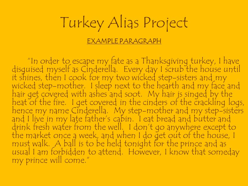 """Turkey Alias Project EXAMPLE PARAGRAPH """"In order to escape my fate as a Thanksgiving turkey, I have disguised myself as Cinderella. Every day I scrub"""