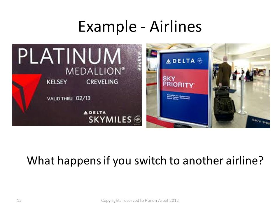 Example - Airlines Copyrights reserved to Ronen Arbel 201213 What happens if you switch to another airline