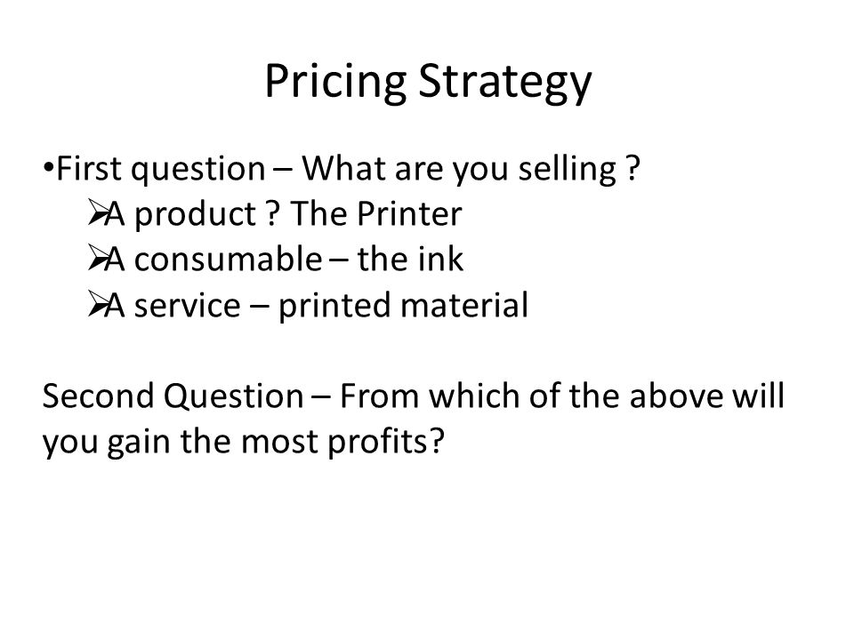 Pricing Strategy First question – What are you selling .