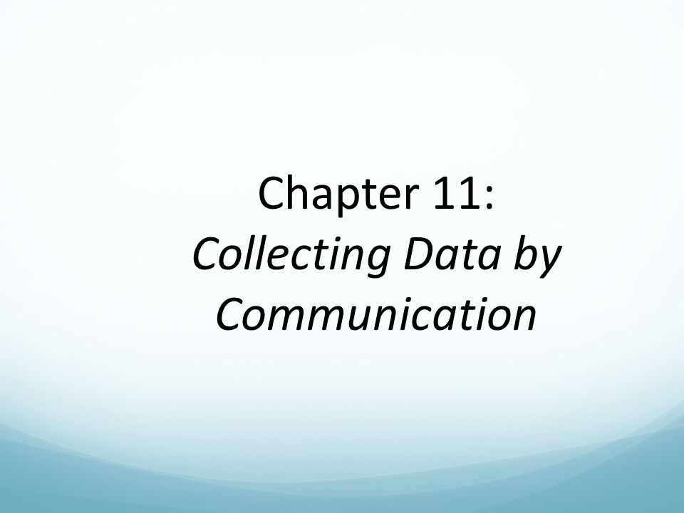 Chapter 11: Collecting Data by Communication