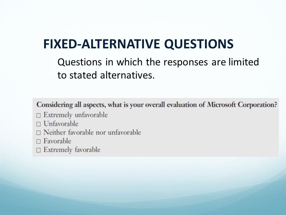 FIXED-ALTERNATIVE QUESTIONS Questions in which the responses are limited to stated alternatives.