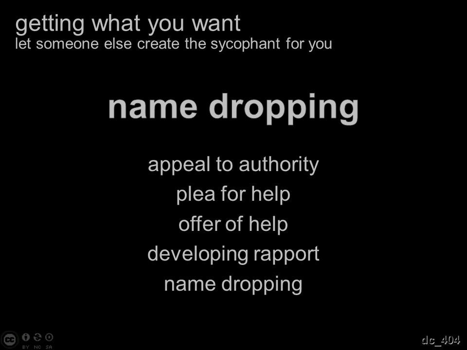 appeal to authority plea for help offer of help developing rapport name dropping getting what you want let someone else create the sycophant for you