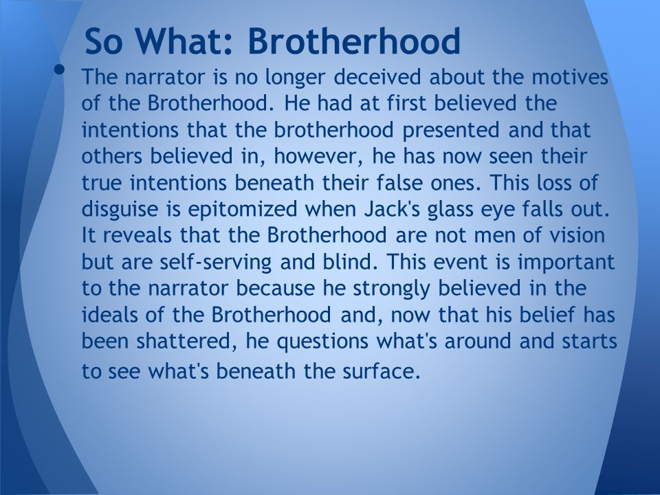 The narrator is no longer deceived about the motives of the Brotherhood.