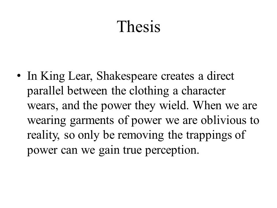 Thesis In King Lear, Shakespeare creates a direct parallel between the clothing a character wears, and the power they wield.