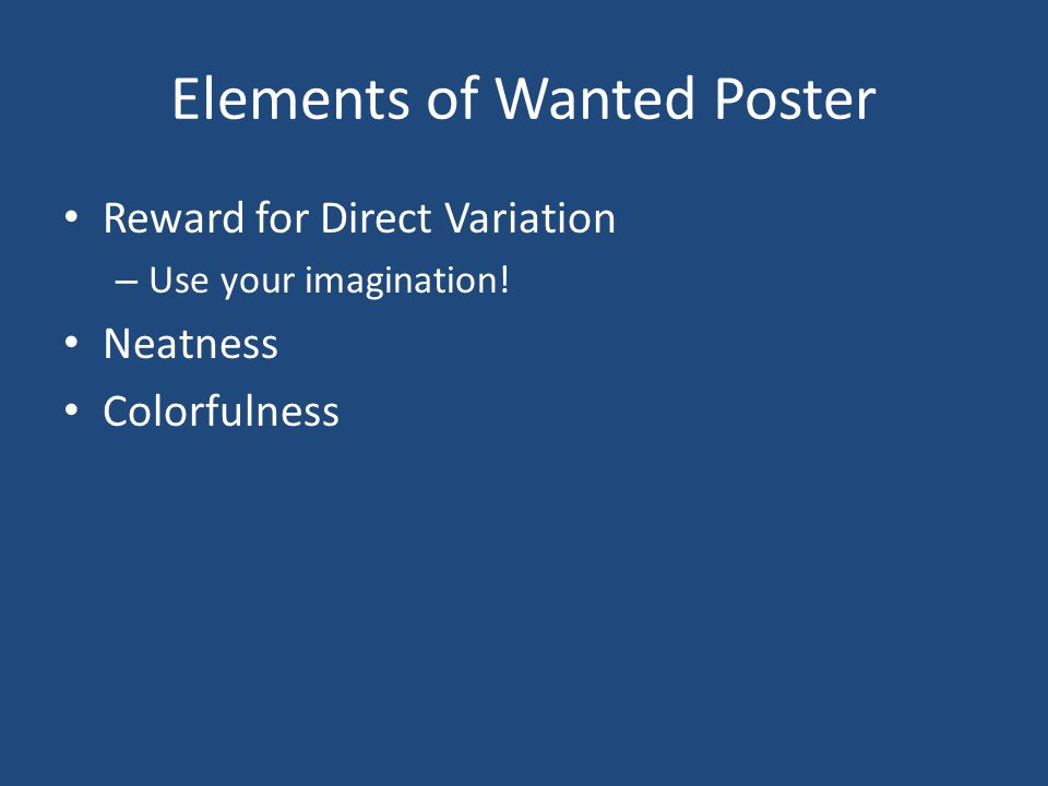Elements of Wanted Poster Reward for Direct Variation – Use your imagination! Neatness Colorfulness