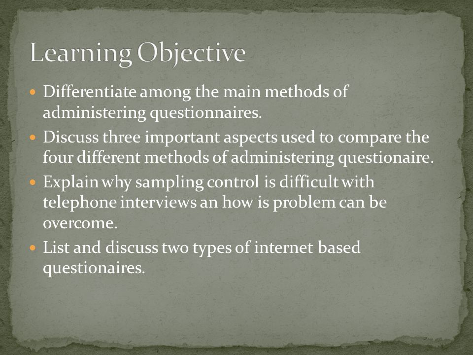 Differentiate among the main methods of administering questionnaires.