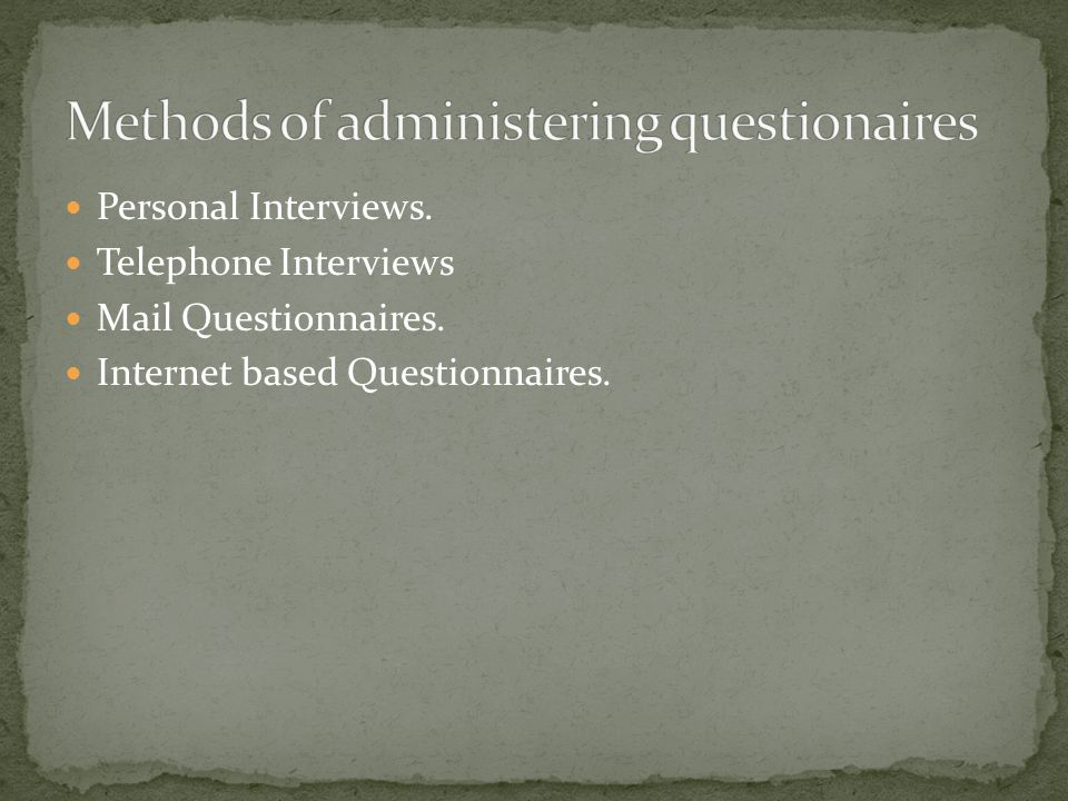 Personal Interviews. Telephone Interviews Mail Questionnaires. Internet based Questionnaires.