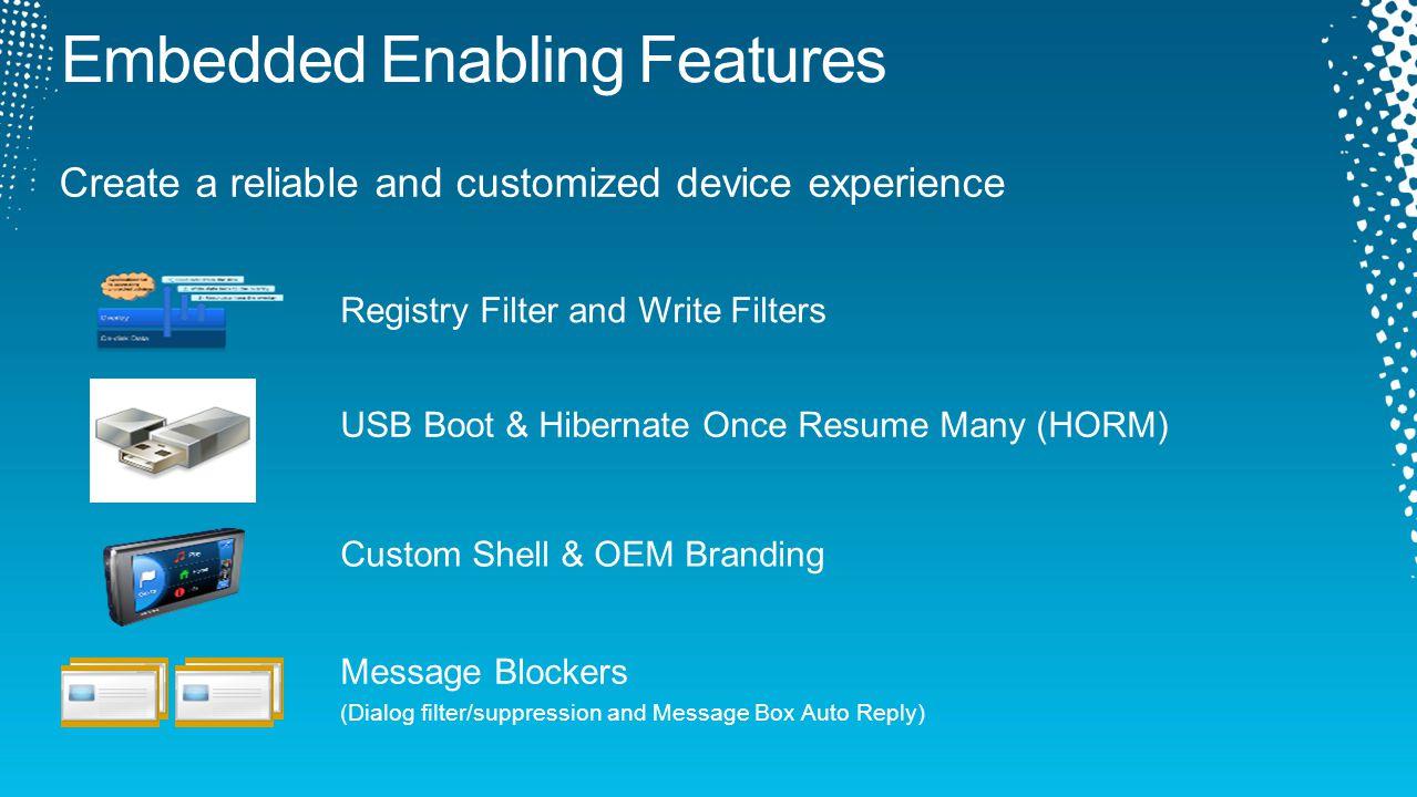 Registry Filter and Write Filters Custom Shell & OEM Branding USB Boot & Hibernate Once Resume Many (HORM) Message Blockers (Dialog filter/suppression