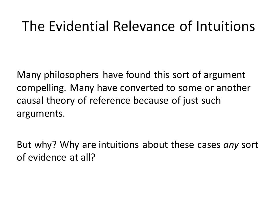 The Evidential Relevance of Intuitions Many philosophers have found this sort of argument compelling.