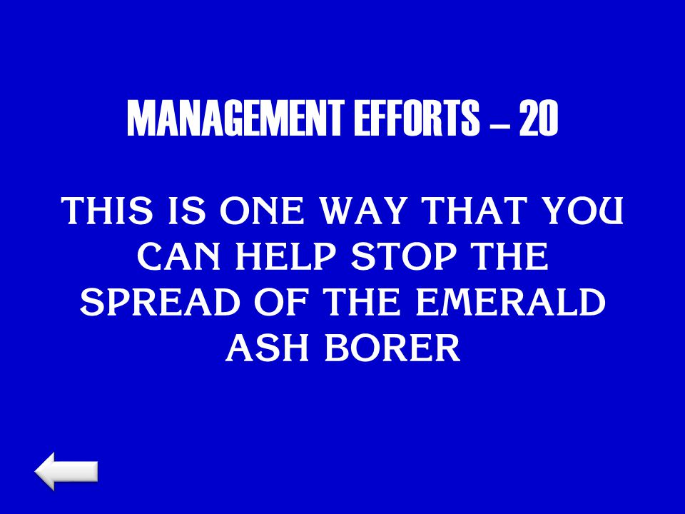 MANAGEMENT EFFORTS – 20 THIS IS ONE WAY THAT YOU CAN HELP STOP THE SPREAD OF THE EMERALD ASH BORER