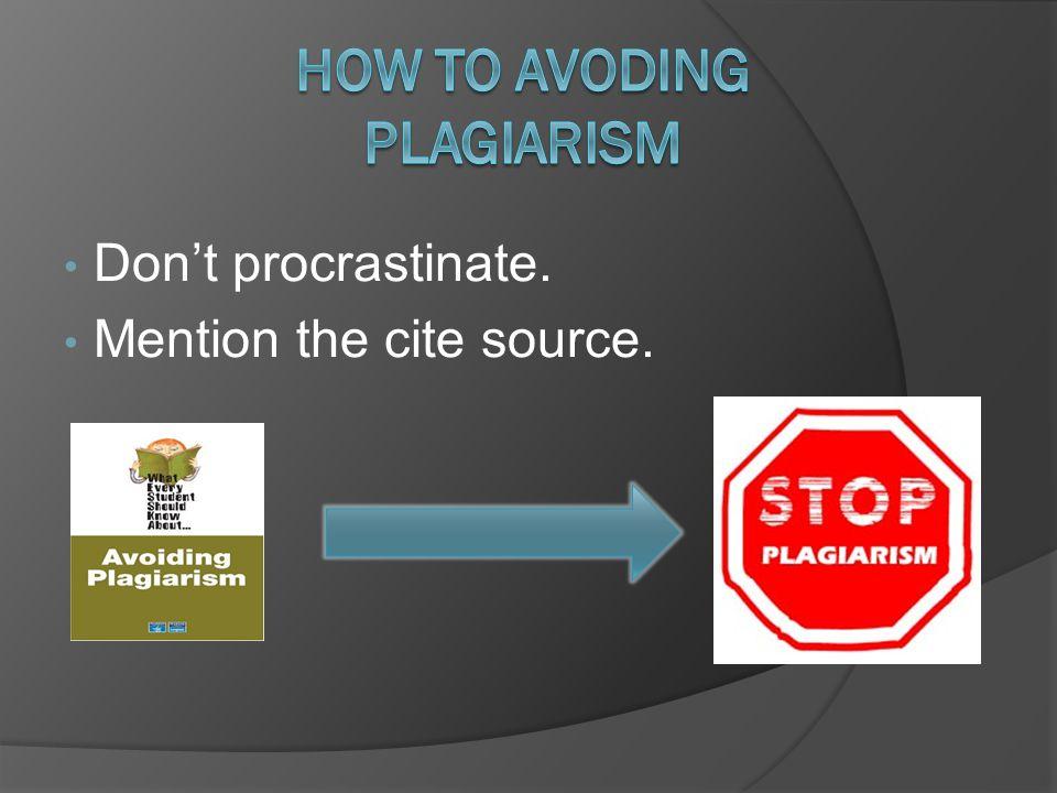 Don't procrastinate. Mention the cite source.