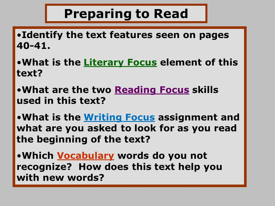 Preparing to Read Identify the text features seen on pages 40-41. What is the Literary Focus element of this text? What are the two Reading Focus skil