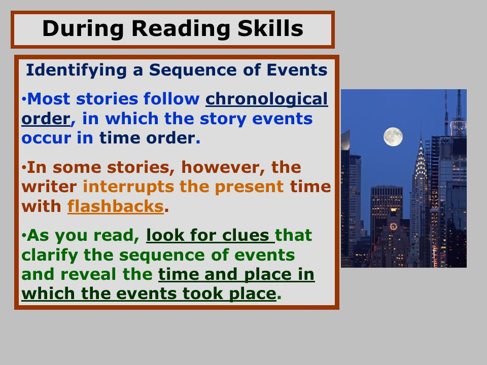 During Reading Skills Identifying a Sequence of Events Most stories follow chronological order, in which the story events occur in time order. In some